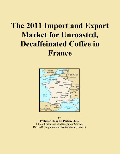 The 2011 Import and Export Market for Unroasted, Decaffeinated Coffee in France - Product Image