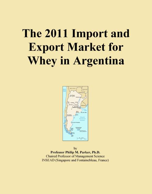 The 2011 Import and Export Market for Whey in Argentina - Product Image