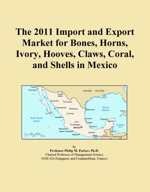 The 2011 Import and Export Market for Bones, Horns, Ivory, Hooves, Claws, Coral, and Shells in Mexico - Product Image