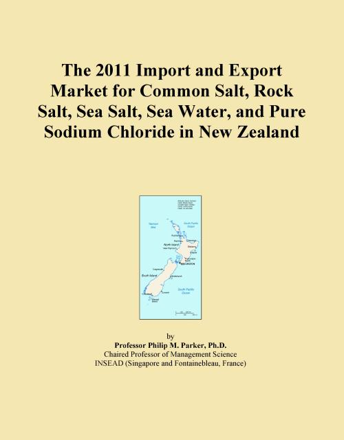 The 2011 Import and Export Market for Common Salt, Rock Salt, Sea Salt, Sea Water, and Pure Sodium Chloride in New Zealand - Product Image