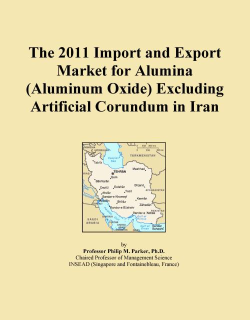 The 2011 Import and Export Market for Alumina (Aluminum Oxide) Excluding Artificial Corundum in Iran - Product Image