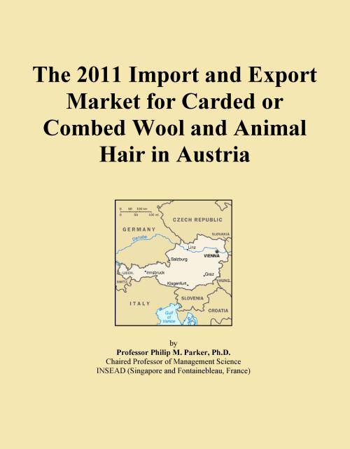 The 2011 Import and Export Market for Carded or Combed Wool and Animal Hair in Austria - Product Image