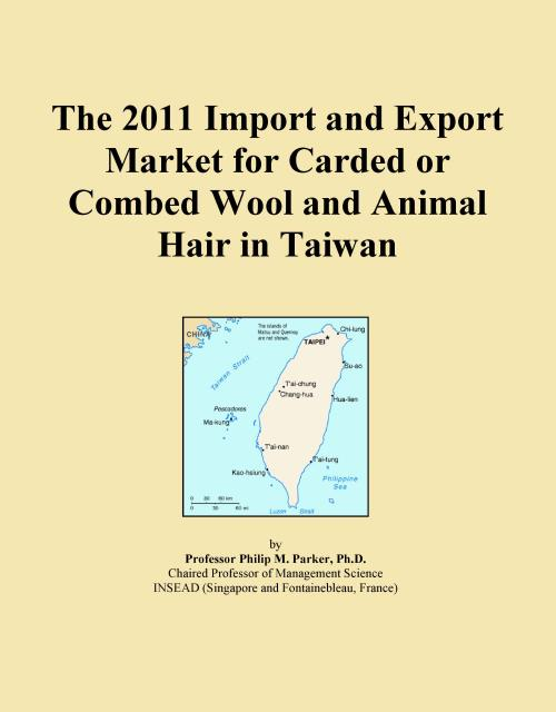 The 2011 Import and Export Market for Carded or Combed Wool and Animal Hair in Taiwan - Product Image