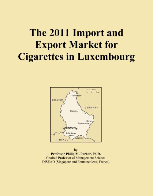 The 2011 Import and Export Market for Cigarettes in Luxembourg - Product Image