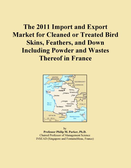 The 2011 Import and Export Market for Cleaned or Treated Bird Skins, Feathers, and Down Including Powder and Wastes Thereof in France - Product Image