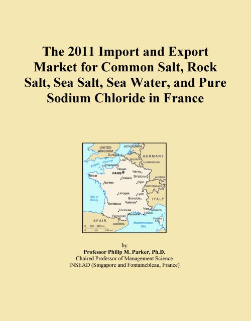 The 2011 Import and Export Market for Common Salt, Rock Salt, Sea Salt, Sea Water, and Pure Sodium Chloride in France - Product Image