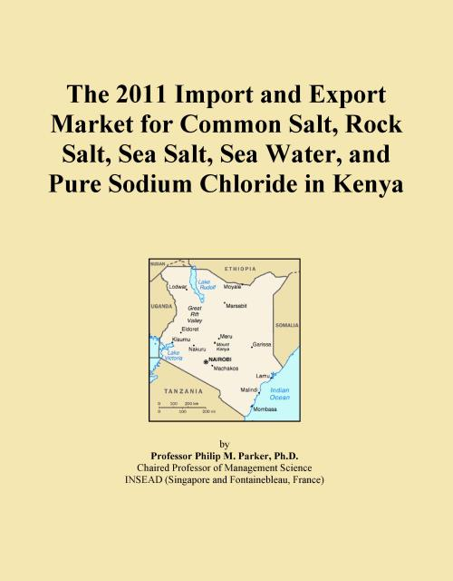 The 2011 Import and Export Market for Common Salt, Rock Salt, Sea Salt, Sea Water, and Pure Sodium Chloride in Kenya - Product Image