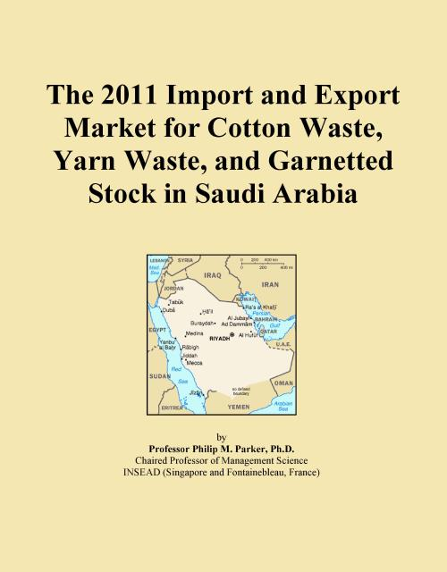 The 2011 Import and Export Market for Cotton Waste, Yarn Waste, and Garnetted Stock in Saudi Arabia - Product Image