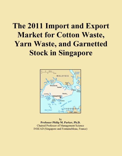 The 2011 Import and Export Market for Cotton Waste, Yarn Waste, and Garnetted Stock in Singapore - Product Image