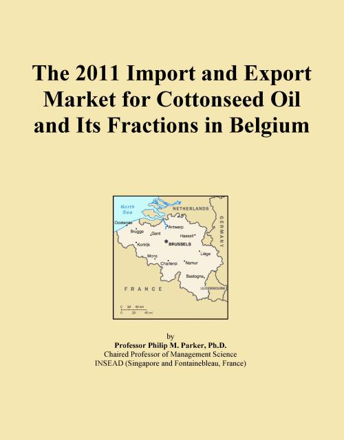 The 2011 Import and Export Market for Cottonseed Oil and Its Fractions in Belgium - Product Image