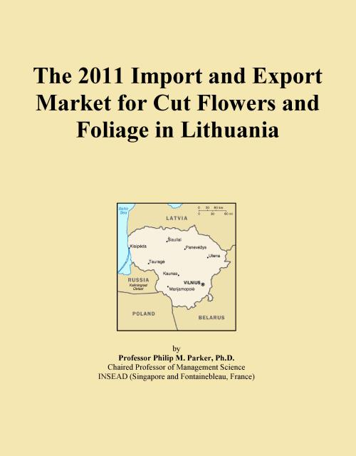 The 2011 Import and Export Market for Cut Flowers and Foliage in Lithuania - Product Image