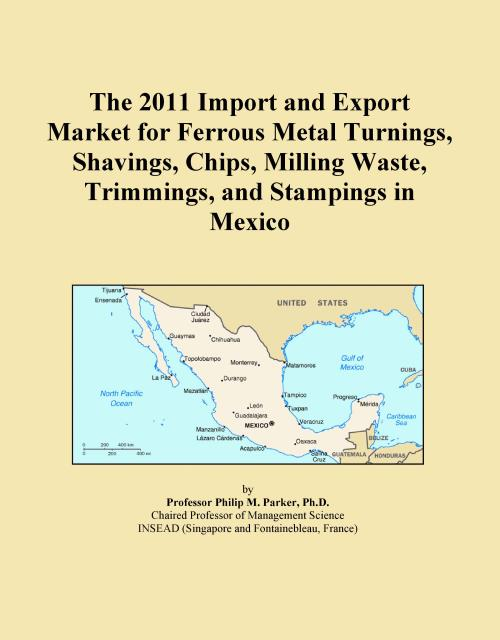 The 2011 Import and Export Market for Ferrous Metal Turnings, Shavings, Chips, Milling Waste, Trimmings, and Stampings in Mexico - Product Image