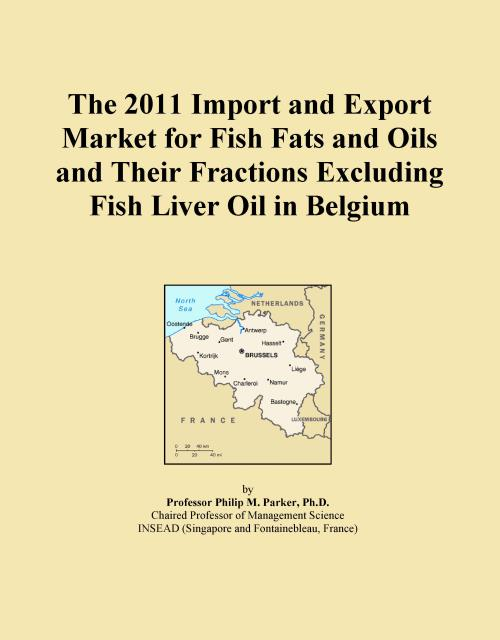 The 2011 Import and Export Market for Fish Fats and Oils and Their Fractions Excluding Fish Liver Oil in Belgium - Product Image