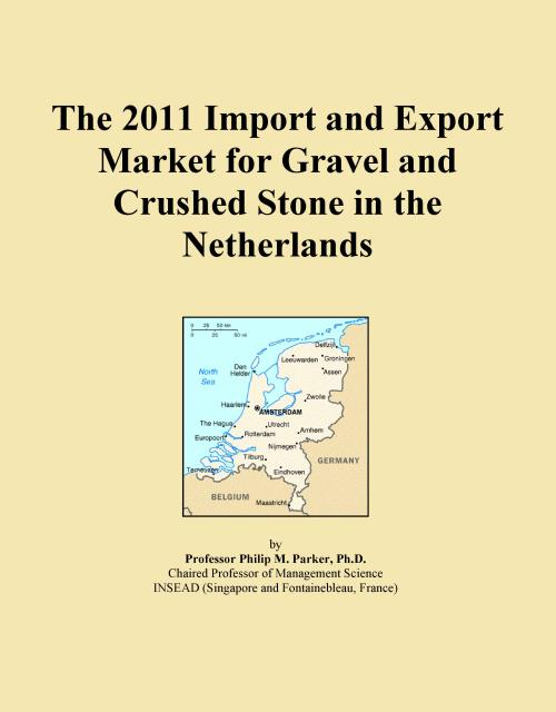 The 2011 Import and Export Market for Gravel and Crushed Stone in the Netherlands - Product Image