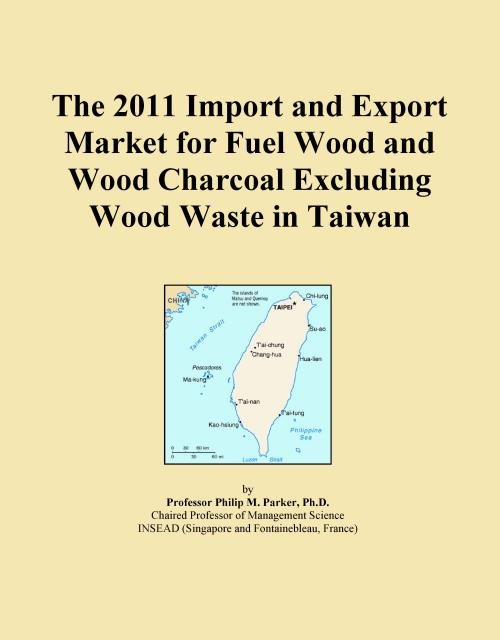 The 2011 Import and Export Market for Fuel Wood and Wood Charcoal Excluding Wood Waste in Taiwan - Product Image