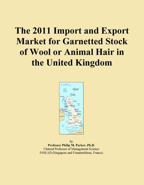 The 2011 Import and Export Market for Garnetted Stock of Wool or Animal Hair in the United Kingdom - Product Image