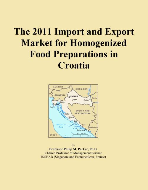 The 2011 Import and Export Market for Homogenized Food Preparations in Croatia - Product Image