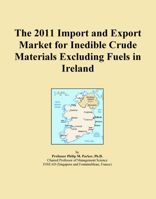 The 2011 Import and Export Market for Inedible Crude Materials Excluding Fuels in Ireland - Product Image