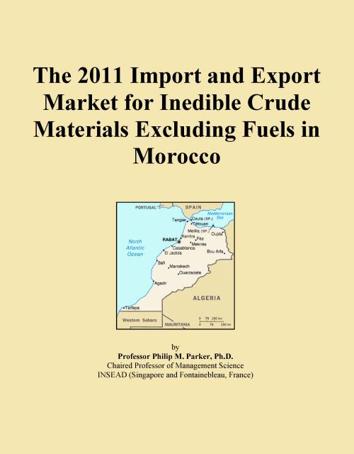 The 2011 Import and Export Market for Inedible Crude Materials Excluding Fuels in Morocco - Product Image