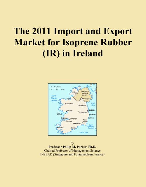The 2011 Import and Export Market for Isoprene Rubber (IR) in Ireland - Product Image