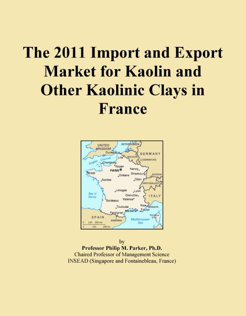 The 2011 Import and Export Market for Kaolin and Other Kaolinic Clays in France - Product Image