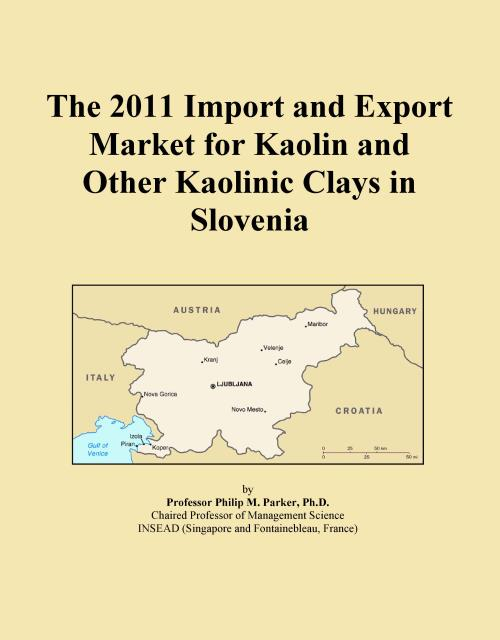 The 2011 Import and Export Market for Kaolin and Other Kaolinic Clays in Slovenia - Product Image