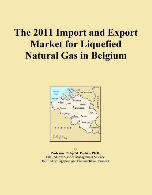 The 2011 Import and Export Market for Liquefied Natural Gas in Belgium - Product Image