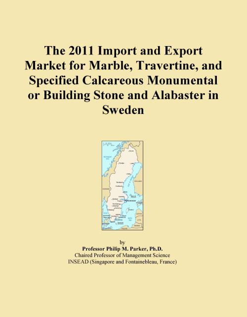 The 2011 Import and Export Market for Marble, Travertine, and Specified Calcareous Monumental or Building Stone and Alabaster in Sweden - Product Image