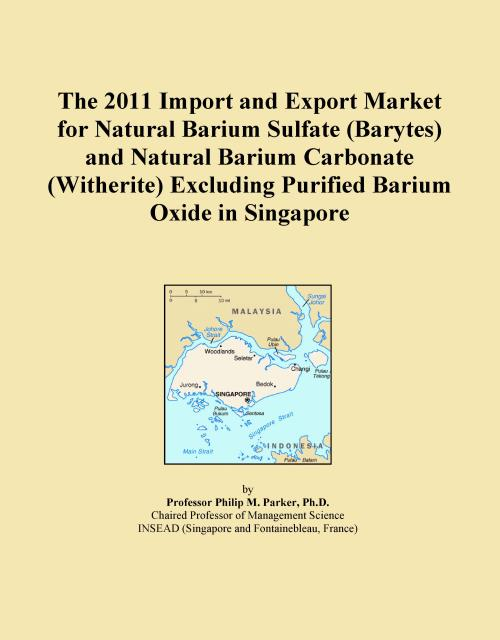 The 2011 Import and Export Market for Natural Barium Sulfate (Barytes) and Natural Barium Carbonate (Witherite) Excluding Purified Barium Oxide in Singapore - Product Image