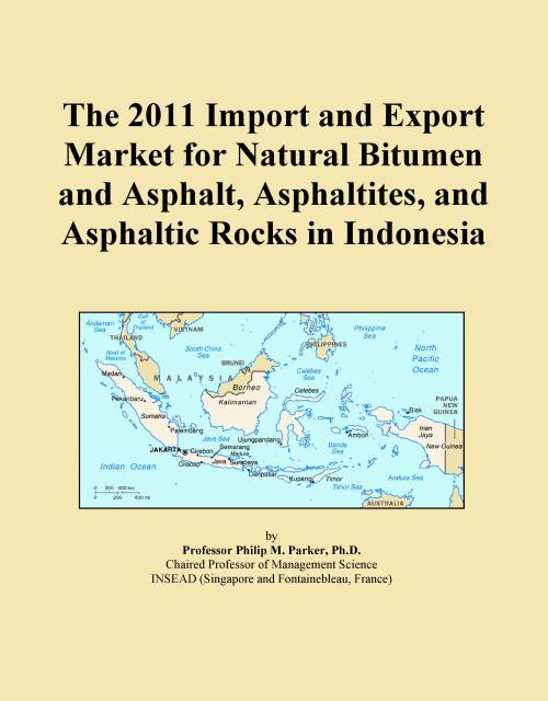 The 2011 Import and Export Market for Natural Bitumen and Asphalt, Asphaltites, and Asphaltic Rocks in Indonesia - Product Image