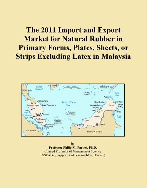 The 2011 Import and Export Market for Natural Rubber in Primary Forms, Plates, Sheets, or Strips Excluding Latex in Malaysia - Product Image