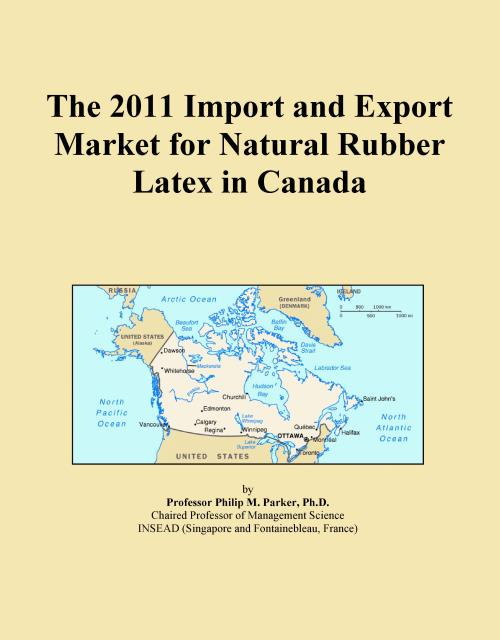 The 2011 Import and Export Market for Natural Rubber Latex in Canada - Product Image
