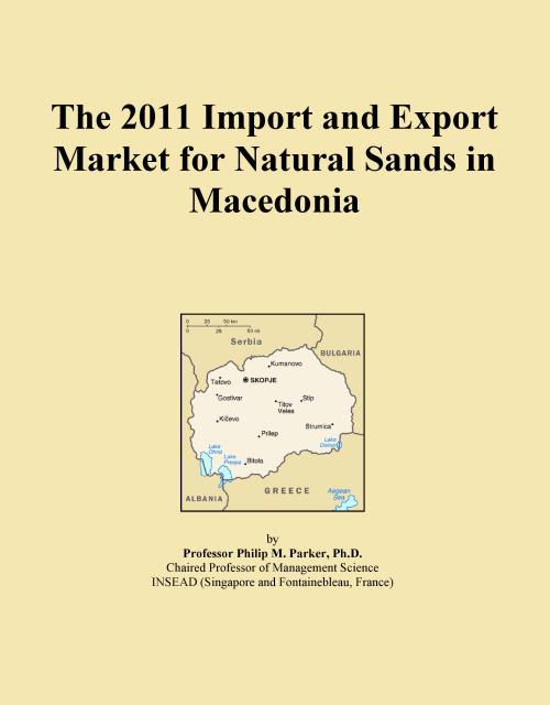 The 2011 Import and Export Market for Natural Sands in Macedonia - Product Image