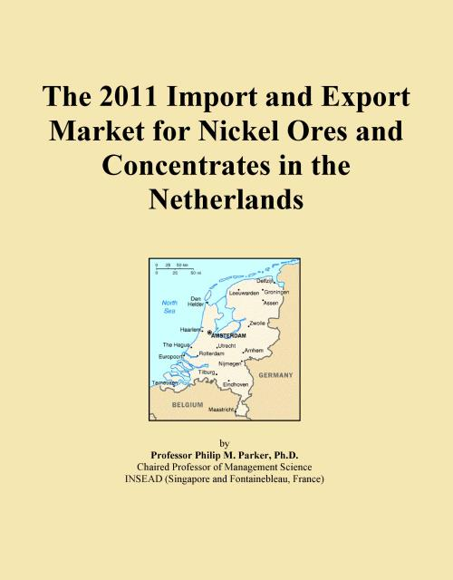 The 2011 Import and Export Market for Nickel Ores and Concentrates in the Netherlands - Product Image