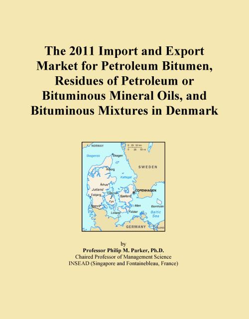 The 2011 Import and Export Market for Petroleum Bitumen, Residues of Petroleum or Bituminous Mineral Oils, and Bituminous Mixtures in Denmark - Product Image