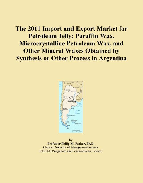 The 2011 Import and Export Market for Petroleum Jelly; Paraffin Wax, Microcrystalline Petroleum Wax, and Other Mineral Waxes Obtained by Synthesis or Other Process in Argentina - Product Image