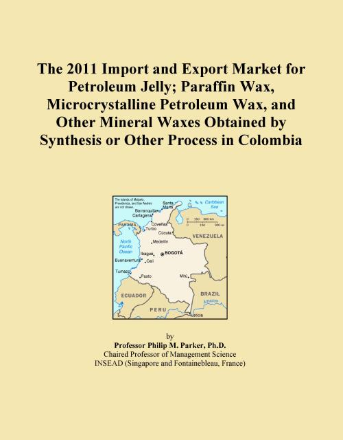 The 2011 Import and Export Market for Petroleum Jelly; Paraffin Wax, Microcrystalline Petroleum Wax, and Other Mineral Waxes Obtained by Synthesis or Other Process in Colombia - Product Image