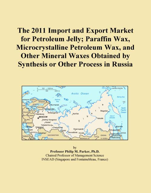 The 2011 Import and Export Market for Petroleum Jelly; Paraffin Wax, Microcrystalline Petroleum Wax, and Other Mineral Waxes Obtained by Synthesis or Other Process in Russia - Product Image