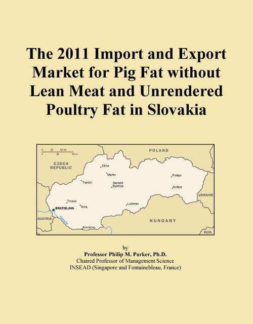 The 2011 Import and Export Market for Pig Fat without Lean Meat and Unrendered Poultry Fat in Slovakia - Product Image