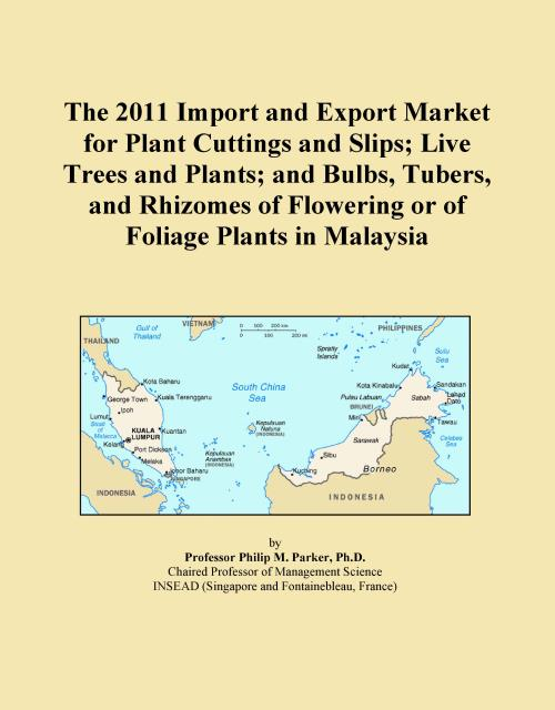 The 2011 Import and Export Market for Plant Cuttings and Slips; Live Trees and Plants; and Bulbs, Tubers, and Rhizomes of Flowering or of Foliage Plants in Malaysia - Product Image