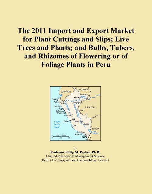 The 2011 Import and Export Market for Plant Cuttings and Slips; Live Trees and Plants; and Bulbs, Tubers, and Rhizomes of Flowering or of Foliage Plants in Peru - Product Image