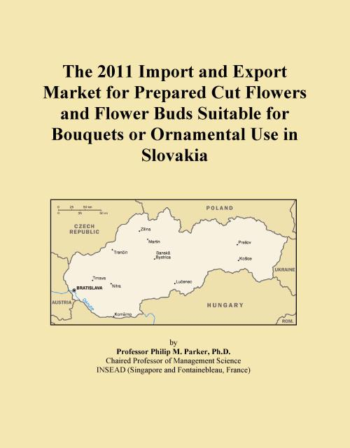 The 2011 Import and Export Market for Prepared Cut Flowers and Flower Buds Suitable for Bouquets or Ornamental Use in Slovakia - Product Image