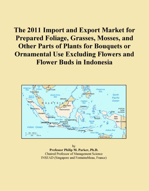 The 2011 Import and Export Market for Prepared Foliage, Grasses, Mosses, and Other Parts of Plants for Bouquets or Ornamental Use Excluding Flowers and Flower Buds in Indonesia - Product Image