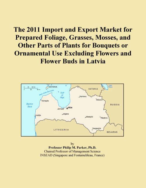 The 2011 Import and Export Market for Prepared Foliage, Grasses, Mosses, and Other Parts of Plants for Bouquets or Ornamental Use Excluding Flowers and Flower Buds in Latvia - Product Image