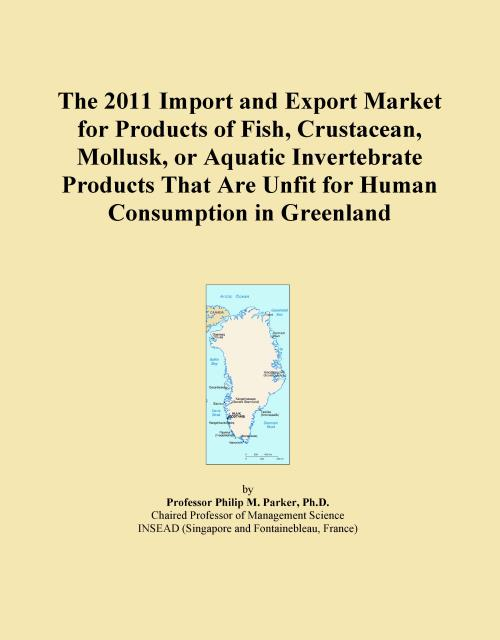 The 2011 Import and Export Market for Products of Fish, Crustacean, Mollusk, or Aquatic Invertebrate Products That Are Unfit for Human Consumption in Greenland - Product Image