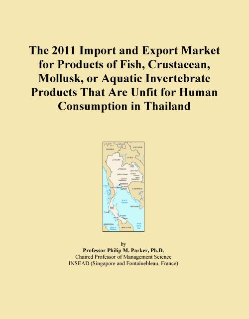 The 2011 Import and Export Market for Products of Fish, Crustacean, Mollusk, or Aquatic Invertebrate Products That Are Unfit for Human Consumption in Thailand - Product Image
