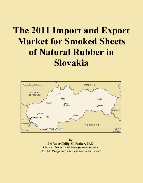 The 2011 Import and Export Market for Smoked Sheets of Natural Rubber in Slovakia - Product Image