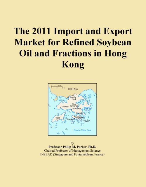 The 2011 Import and Export Market for Refined Soybean Oil and Fractions in Hong Kong - Product Image