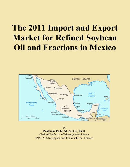 The 2011 Import and Export Market for Refined Soybean Oil and Fractions in Mexico - Product Image