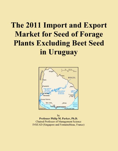 The 2011 Import and Export Market for Seed of Forage Plants Excluding Beet Seed in Uruguay - Product Image